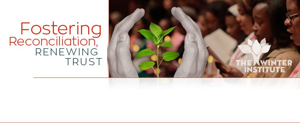Fostering Reconciliation, Renewing Trust