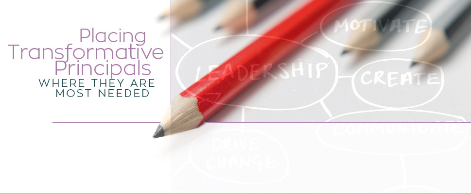 Placing Transformative Principals Where They Are Most Needed