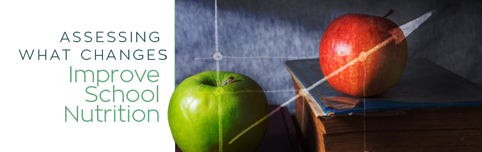 Assessing-What-Changes-Improve-School-Nutrition