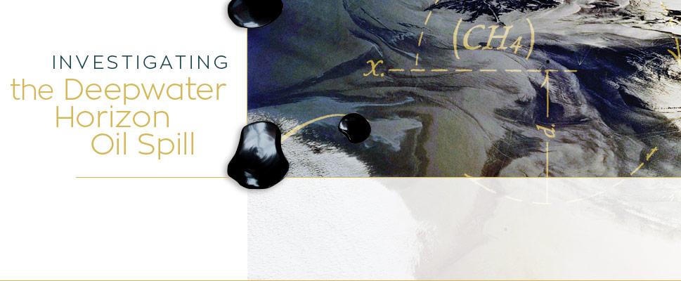 Investigating the Deepwater Horizon Oil Spill